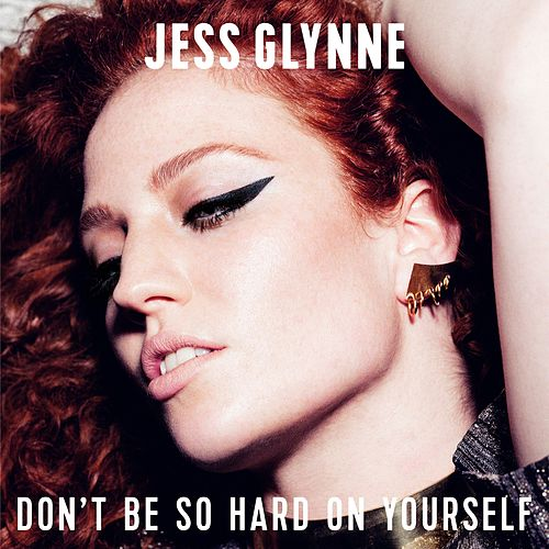 Don't Be so Hard on Yourself de Jess Glynne