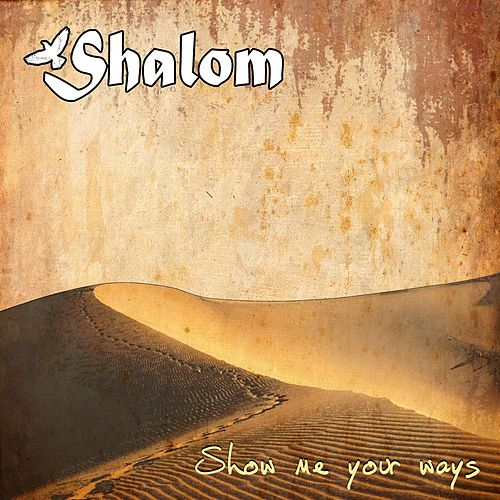 Show Me Your Ways by Shalom