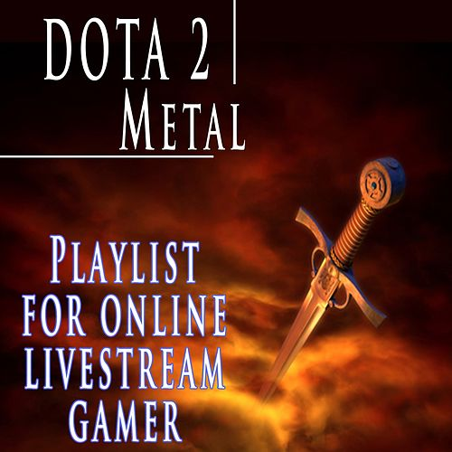 Dota 2 Metal Playlist for Online Livestream Gamer de Various Artists