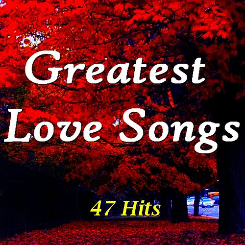 Greatest Love Songs (47 Hits) by Various Artists