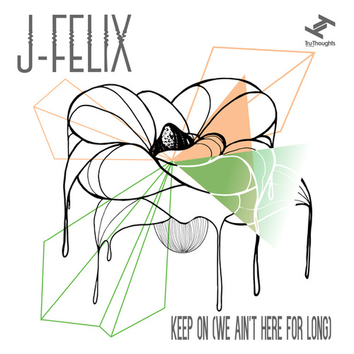 Keep On (We Ain't Here For Long) by J-Felix