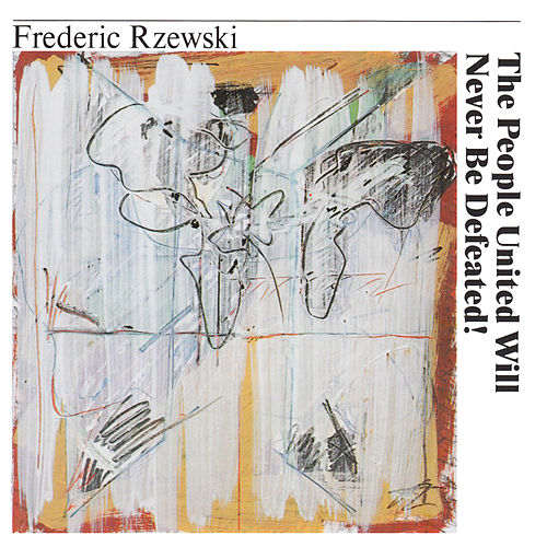 The People United Will Never Be Defeated! by Frederic Rzewski