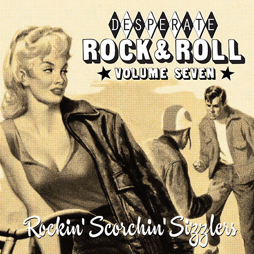 Desperate Rock'n'roll Vol. 7, Rockin' Scorchin' Sizzlers de Various Artists