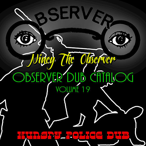 Observer Dub Catalog, Vol. 19 (Hungry Police Dub) by Niney the Observer