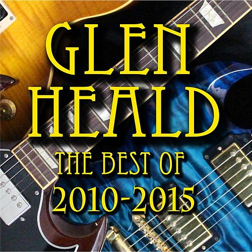 Glen Heald the Best of 2010-2015 by Glen Heald
