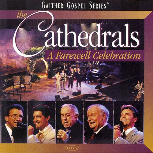 The Cathedrals - A Farewell Celebration by The Cathedrals