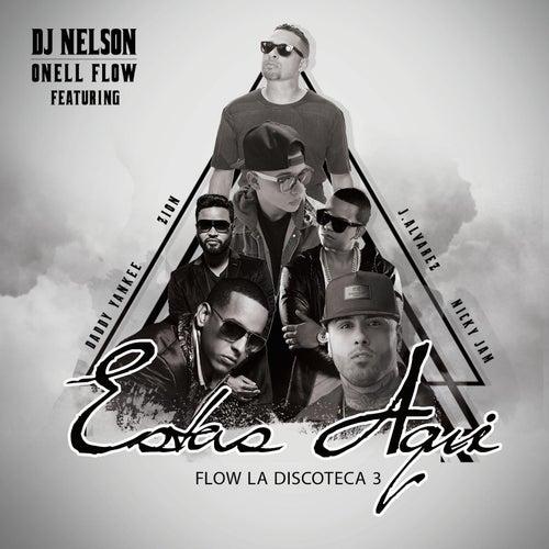 Estas Aqui (feat. Daddy Yankee, Nicky Jam, J Alvarez & Zion) de DJ Nelson