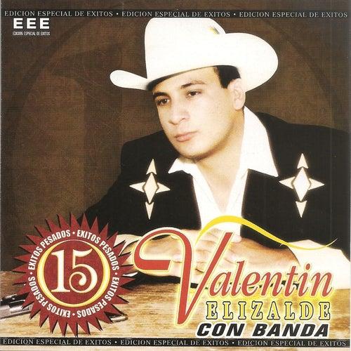 15 Exitos Pesados de Valentin Elizalde