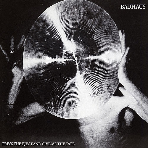 Press The Eject And Give Me The Tape von Bauhaus