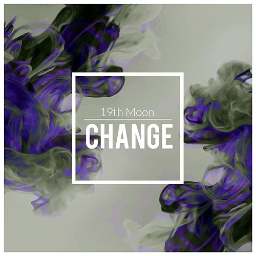 Change by 19th Moon