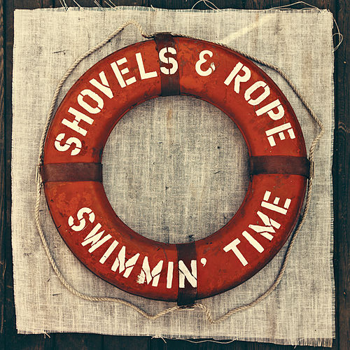 Swimmin' Time by Shovels & Rope