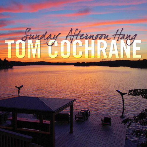 Sunday Afternoon Hang by Tom Cochrane