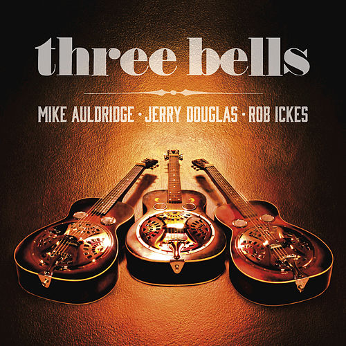 Three Bells by Jerry Douglas