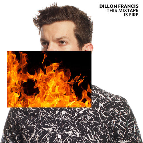 This Mixtape is Fire. de Dillon Francis & DJ Snake