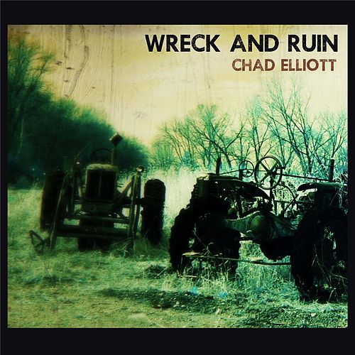 Wreck and Ruin by Chad Elliott