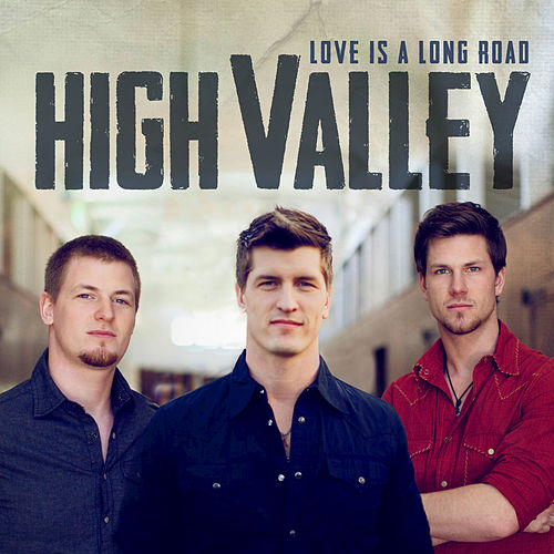 Love Is A Long Road by High Valley