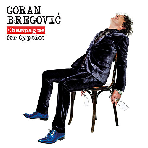 Champagne For Gypsies by Goran Bregovic