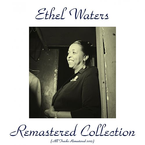Ethel Waters Remastered Collection by Ethel Waters