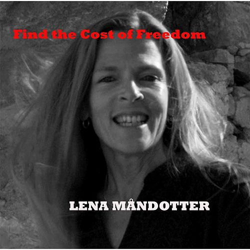 Find the Cost of Freedom (Live) by Lena Måndotter