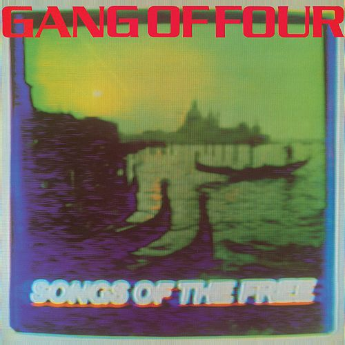 Songs Of The Free by Gang Of Four