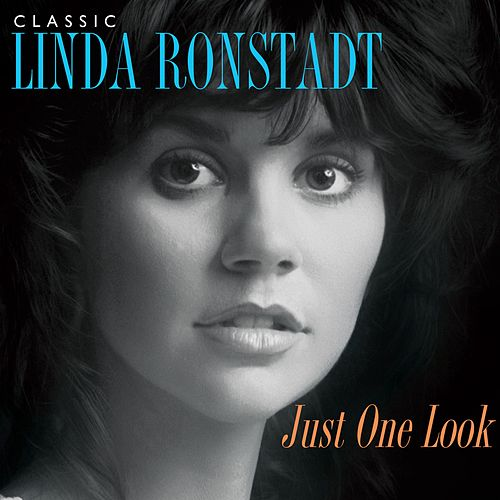 Just One Look: Classic Linda Ronstadt (2015 Remaster) by Linda Ronstadt