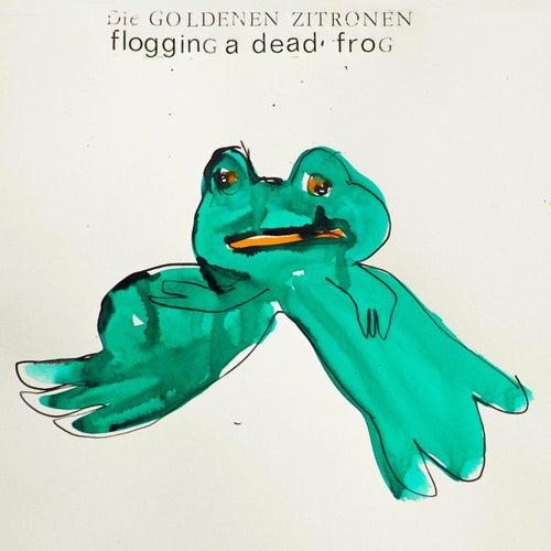 Flogging A Dead Frog de Die Goldenen Zitronen