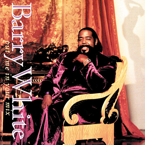 Put Me In Your Mix de Barry White
