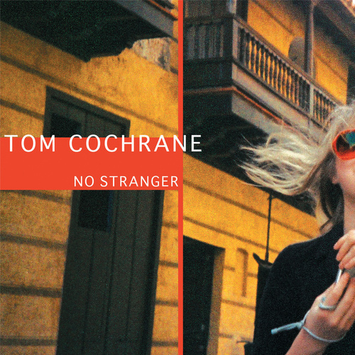 No Stranger by Tom Cochrane