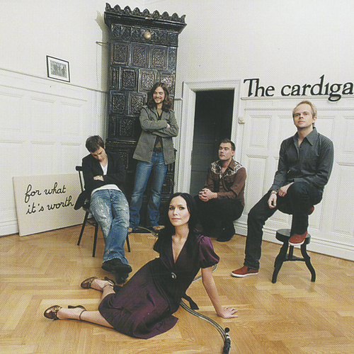 For What It's Worth by The Cardigans