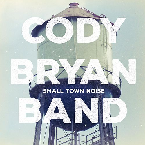 Small Town Noise by Cody Bryan Band