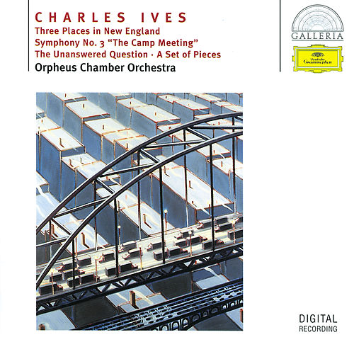 Ives: Three Places in New England; Symphony No.3; The Unanswered Question; A Set of Pieces by Orpheus Chamber Orchestra