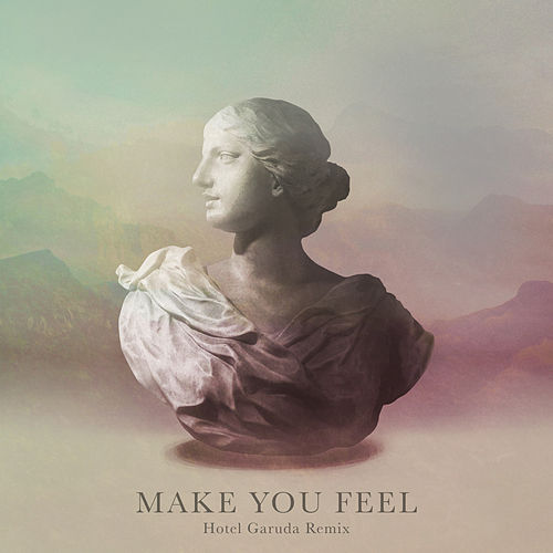 Make You Feel (Hotel Garuda Remix) by Galimatias