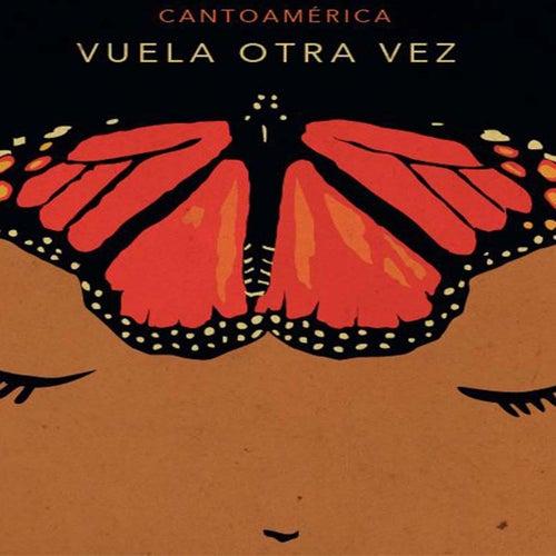 Vuela Otra Vez von Cantoamerica