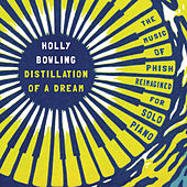 Distillation of a Dream: The Music of Phish Reimagined for Solo Piano by Holly Bowling