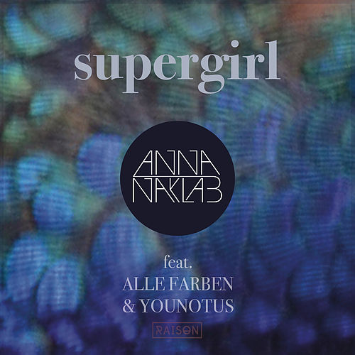 Supergirl (Remixes) von Anna Naklab