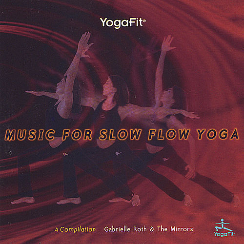 Yogafit: Music For Slow Flow Yoga de Gabrielle Roth & The Mirrors