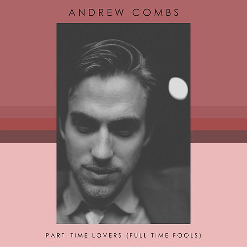 Part Time Lovers (Full Time Fools) by Andrew Combs