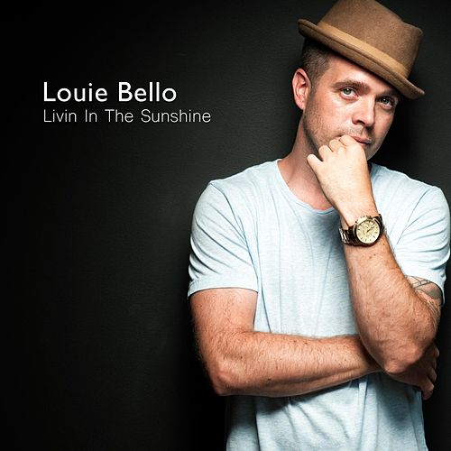 Livin' in the Sunshine by Louie Bello
