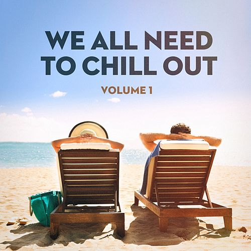 We All Need to Chill Out, Vol. 1 (Relaxing Chillout Lounge Music) by Chillout Lounge Summertime Café