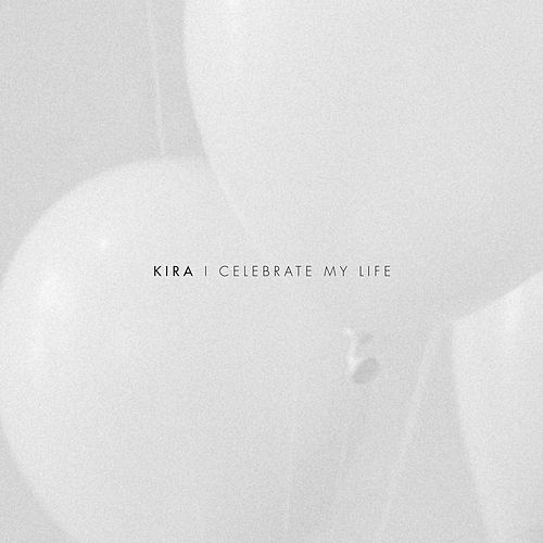I Celebrate My Life by Kira Skov