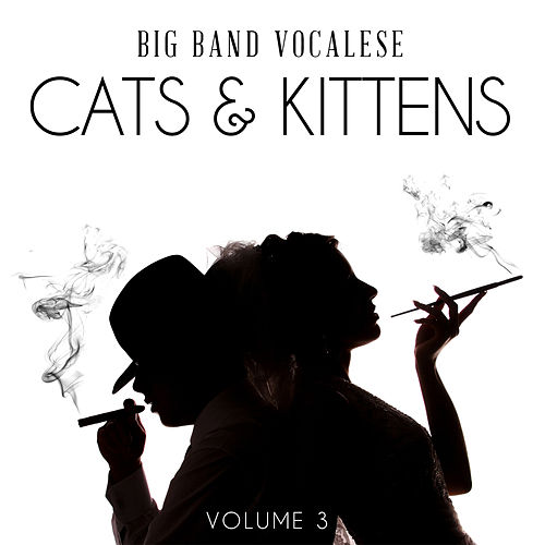 Big Band Music Vocalese: Cats & Kittens, Vol. 3 von Various Artists