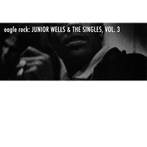 Eagle Rock: Junior Wells & The Singles, Vol. 3 de Junior Wells