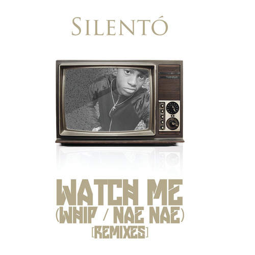 Watch Me (Whip / Nae Nae) (Remixes) van Silentó