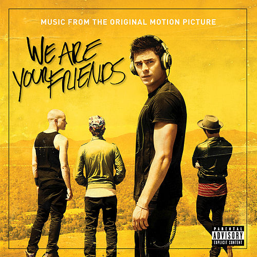 We Are Your Friends (Music From The Original Motion Picture) by Various Artists