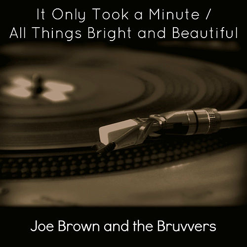 It Only Took a Minute / All Things Bright and Beautiful de Joe Brown & The Bruvvers