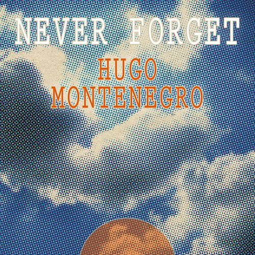 Never Forget by Hugo Montenegro