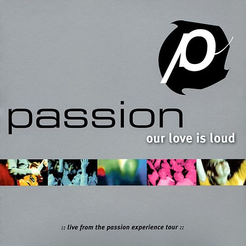 Passion: Our Love Is Loud (Live) by Passion Worship Band