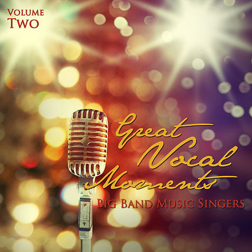 Big Band Music Singers: Great Vocal Moments, Vol. 2 von Various Artists