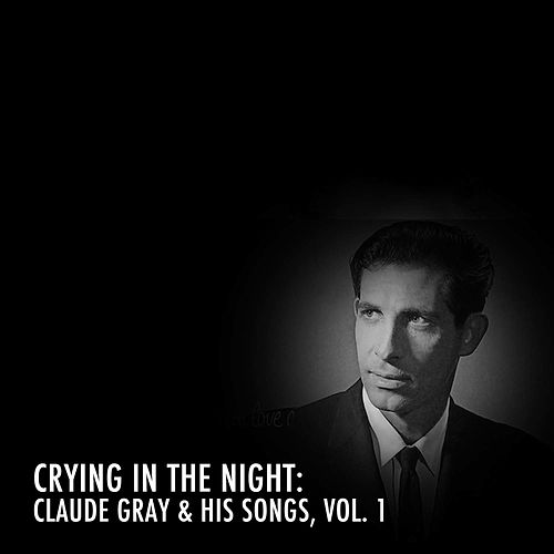 Crying in the Night: Claude Gray & His Songs, Vol. 1 de Claude Gray