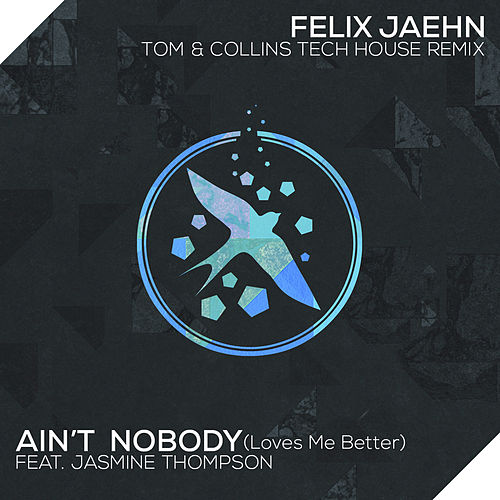 Ain't Nobody (Loves Me Better) (Tom & Collins Tech House Remix) by Felix Jaehn